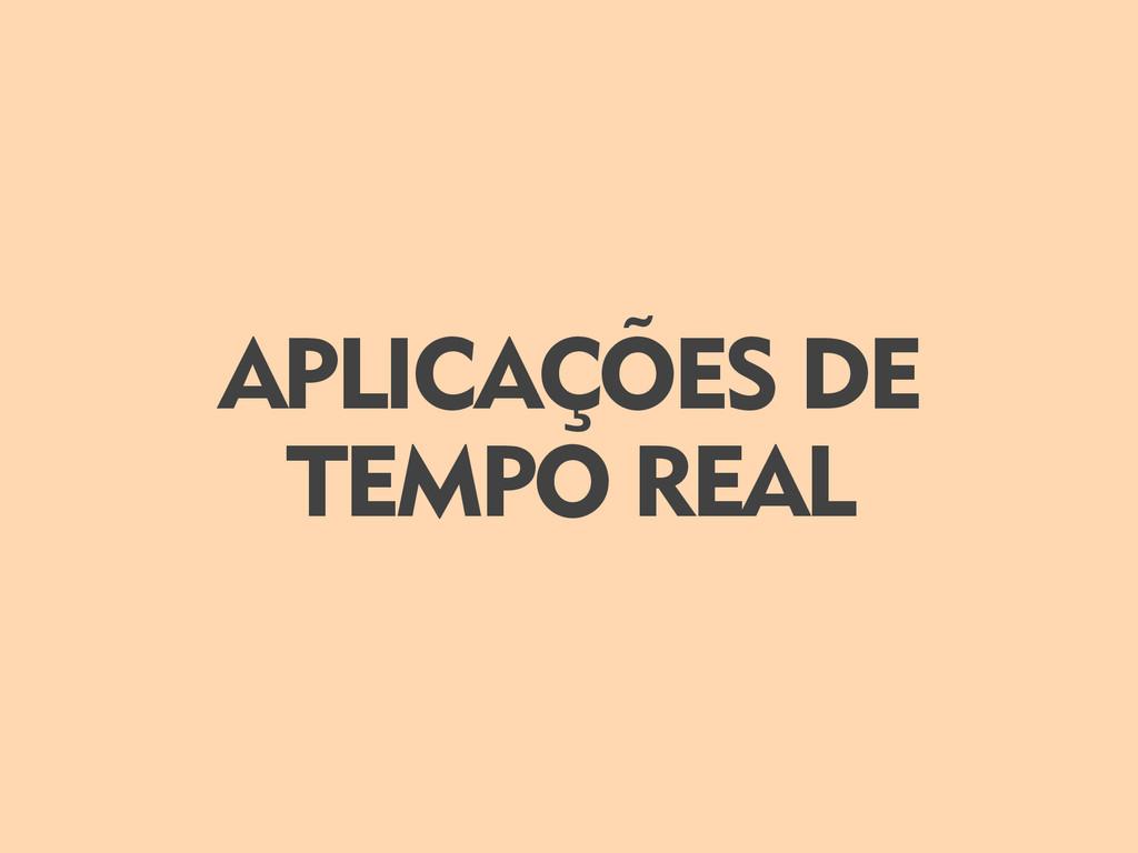 APLICAÇÕES DE TEMPO REAL