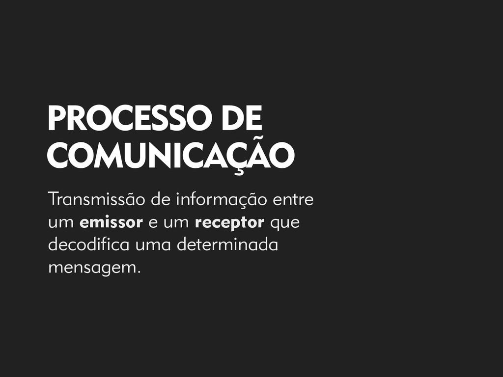 PROCESSO DE COMUNICAÇÃO Transmissão de informaç...