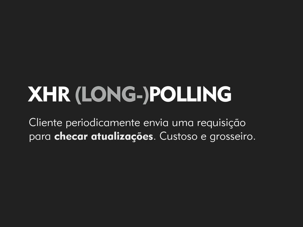 XHR (LONG-)POLLING Cliente periodicamente envia...