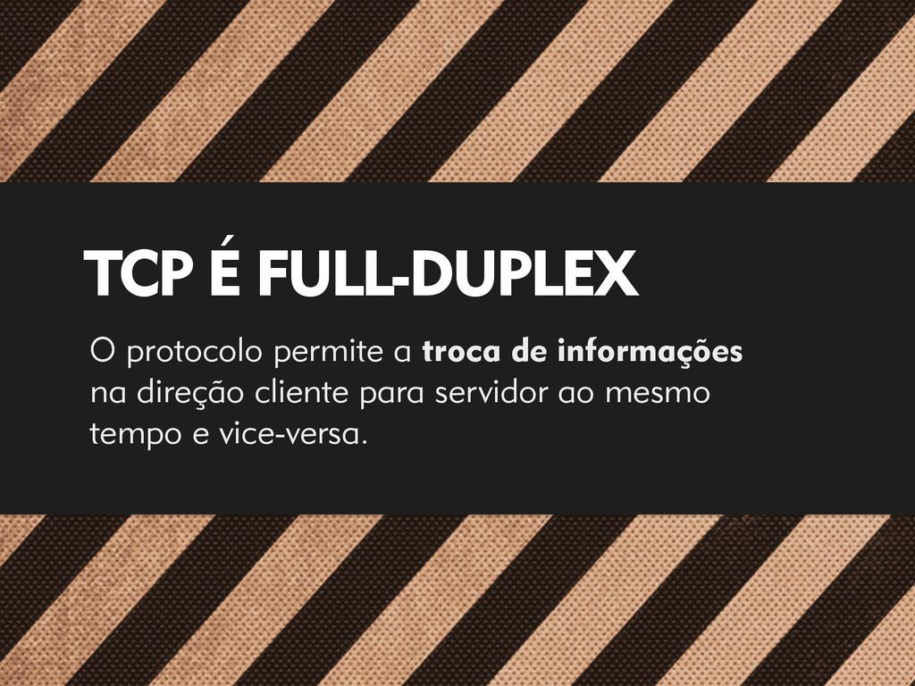 TCP É FULL-DUPLEX O protocolo permite a troca d...