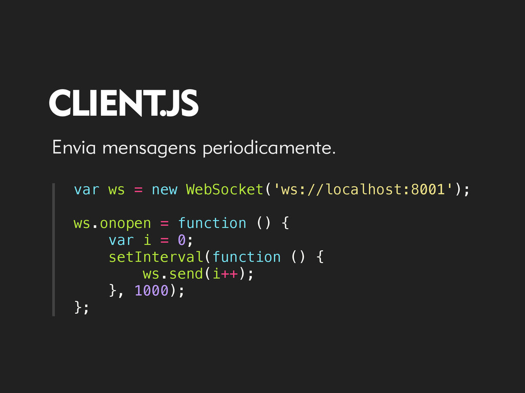 var ws = new WebSocket('ws://localhost:8001'); ...