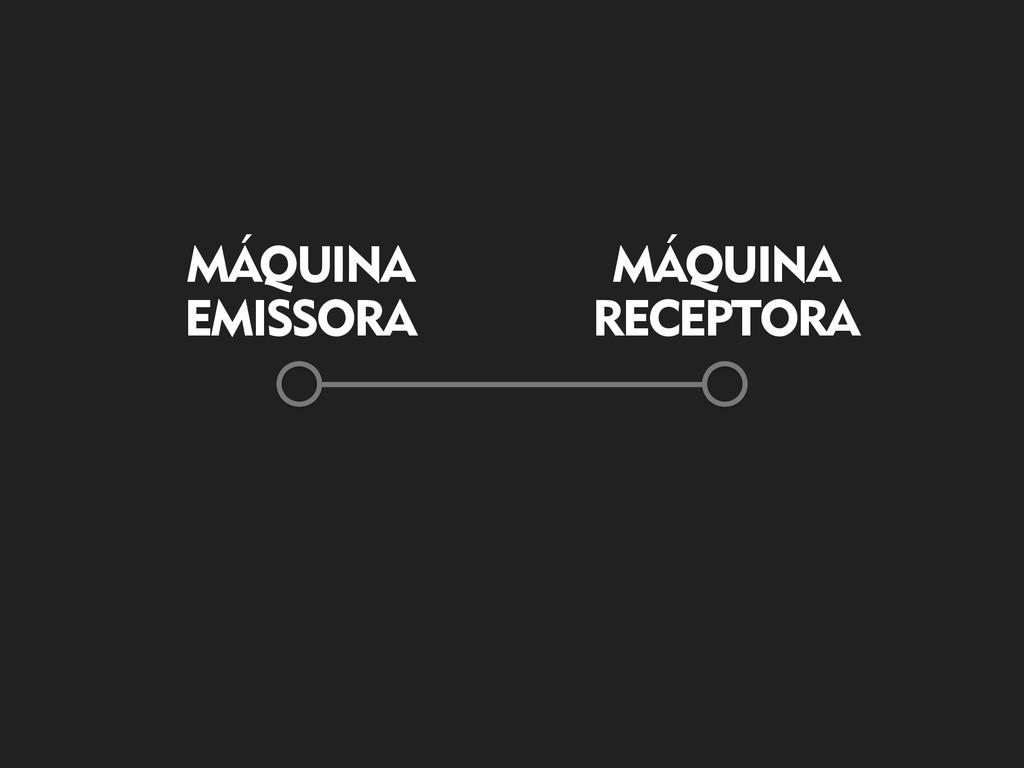 MÁQUINA EMISSORA MÁQUINA RECEPTORA