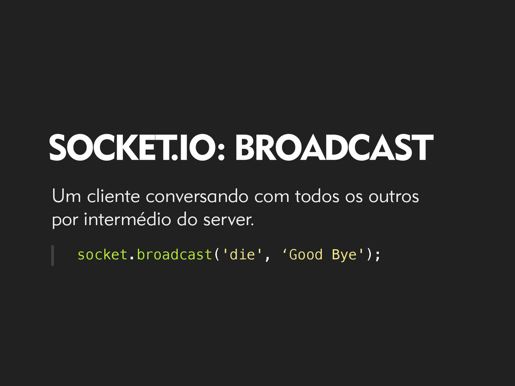 SOCKET .IO: BROADCAST socket.broadcast('die', '...