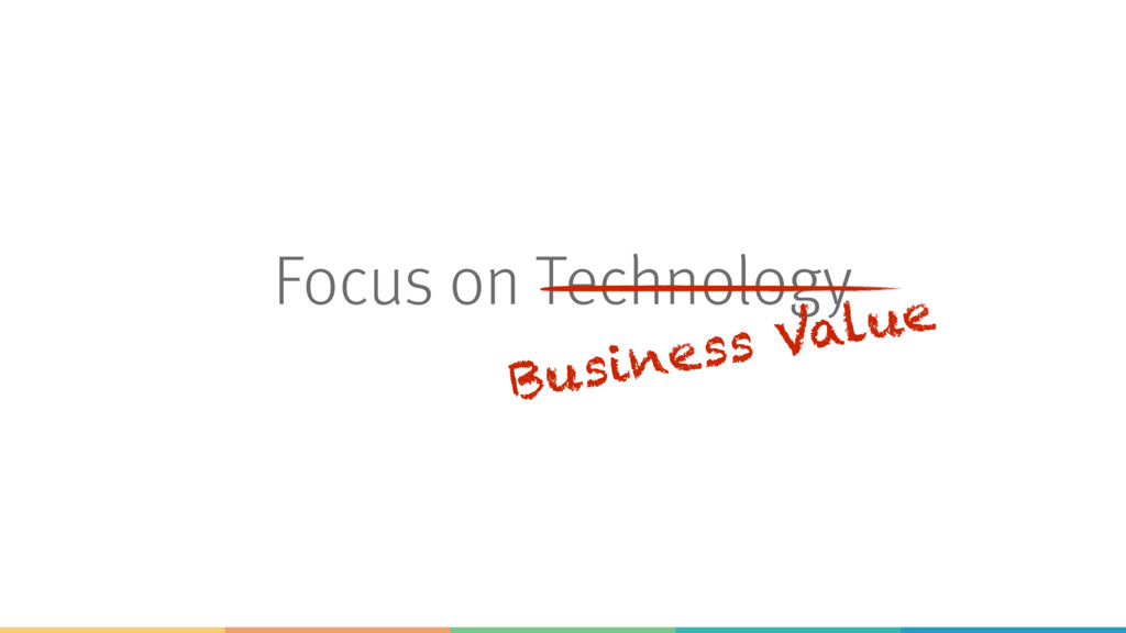 Focus on Technology Business Value