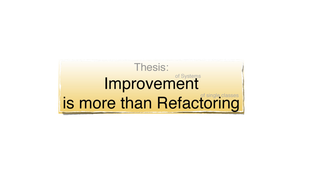 Thesis: Improvement is more than Refactoring o...