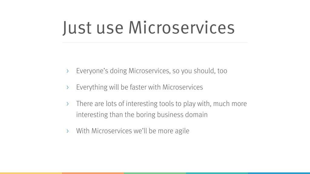 Just use Microservices > Everyone's doing Micro...