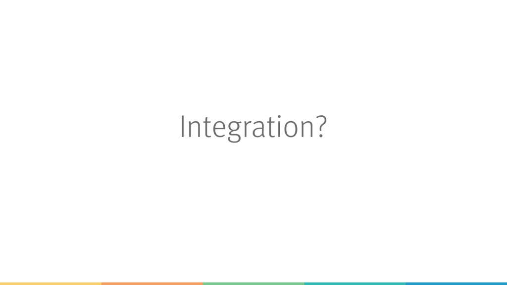 Integration?