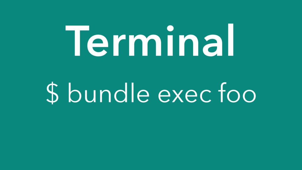 Terminal $ bundle exec foo