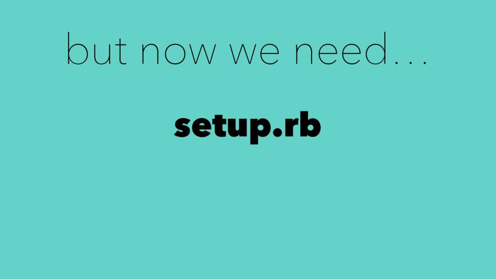 but now we need… setup.rb