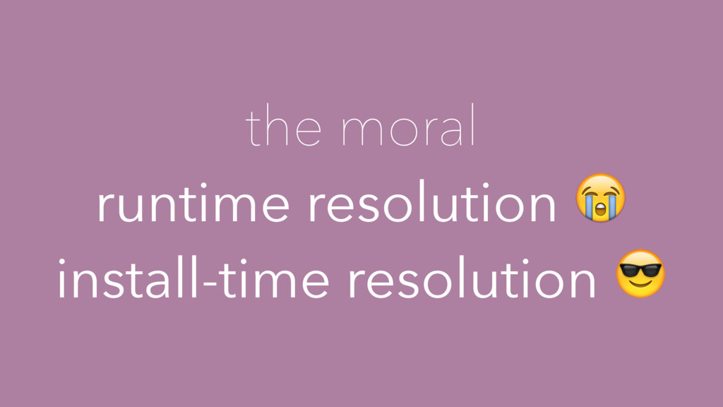 the moral runtime resolution  install-time reso...
