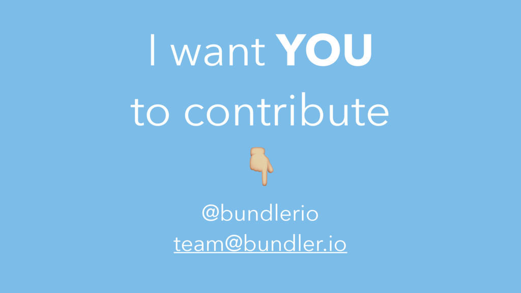 I want YOU to contribute 3 @bundlerio team@bund...