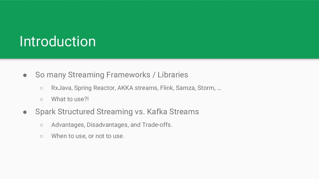 Introduction ● So many Streaming Frameworks / L...