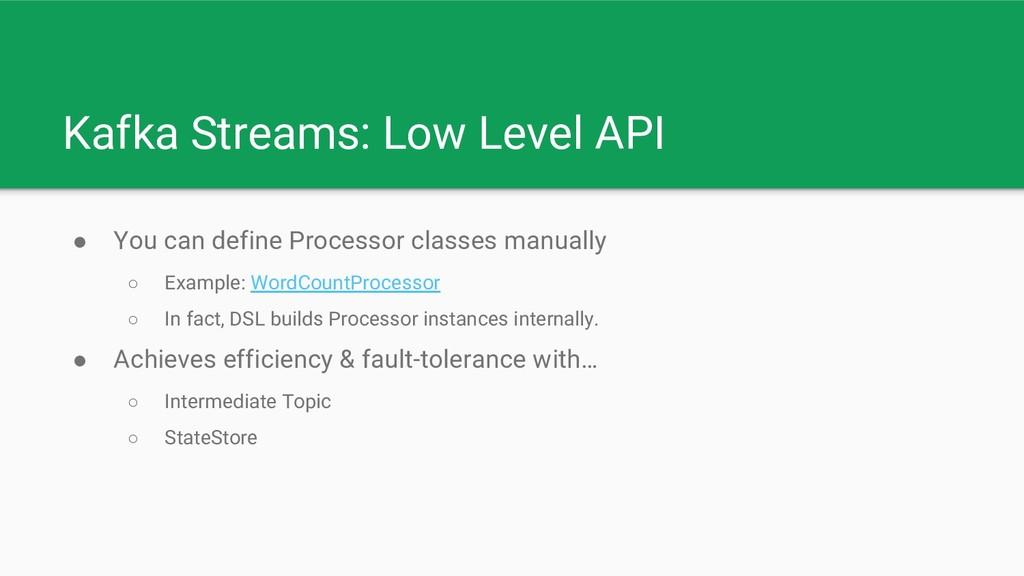 Kafka Streams: Low Level API ● You can define P...