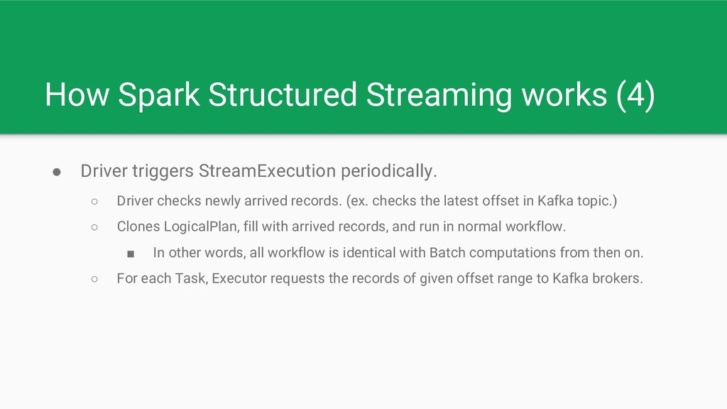 How Spark Structured Streaming works (4) ● Driv...