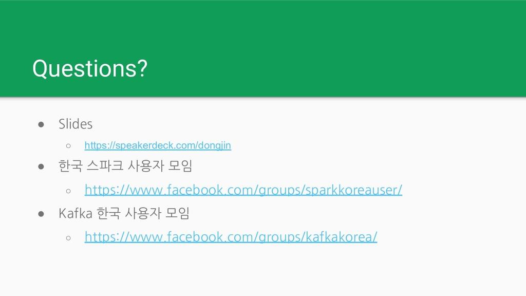 Questions? ● Slides ○ https://speakerdeck.com/d...
