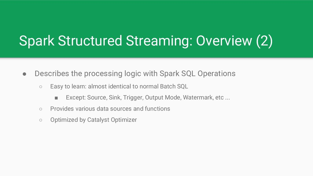 Spark Structured Streaming: Overview (2) ● Desc...