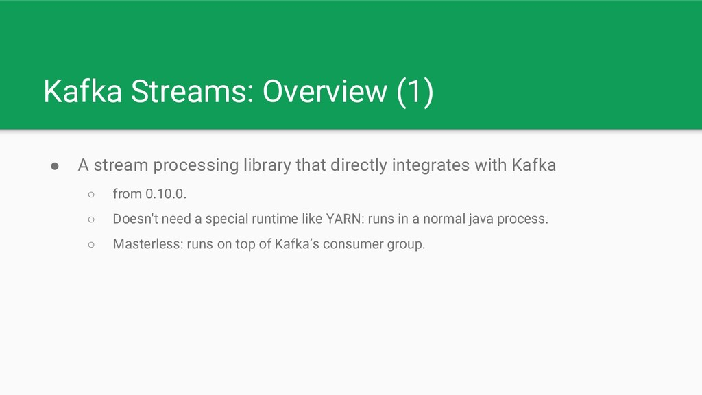 Kafka Streams: Overview (1) ● A stream processi...