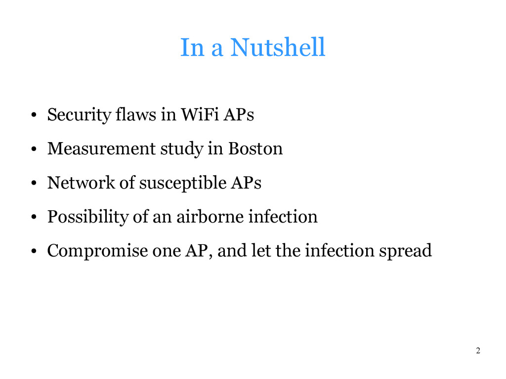 2 In a Nutshell ● Security flaws in WiFi APs ● ...