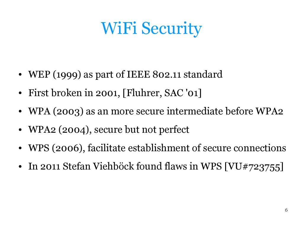 6 WiFi Security ● WEP (1999) as part of IEEE 80...