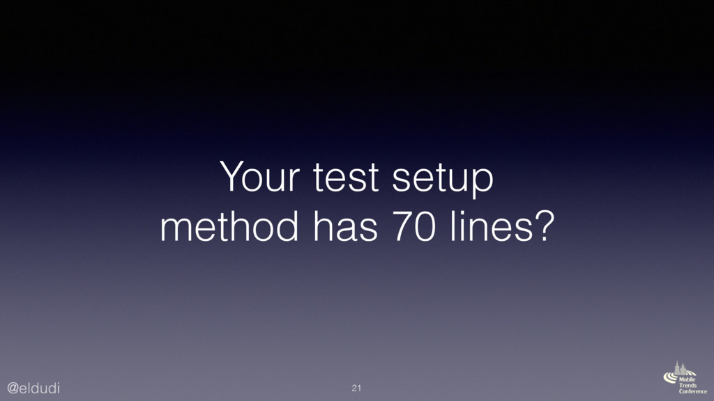 @eldudi Your test setup method has 70 lines? 21