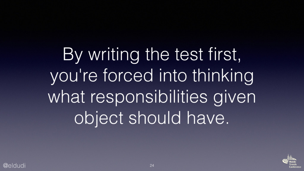 @eldudi By writing the test first, you're forced...