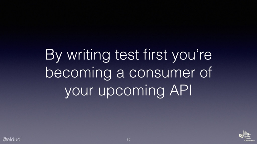 @eldudi By writing test first you're becoming a ...