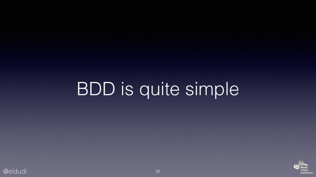 @eldudi BDD is quite simple 30