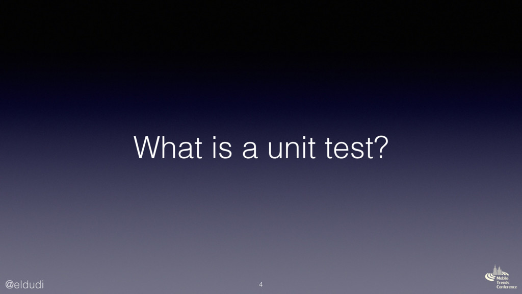 @eldudi What is a unit test? 4