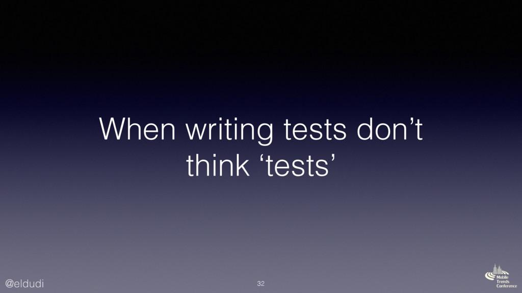 @eldudi When writing tests don't think 'tests' ...