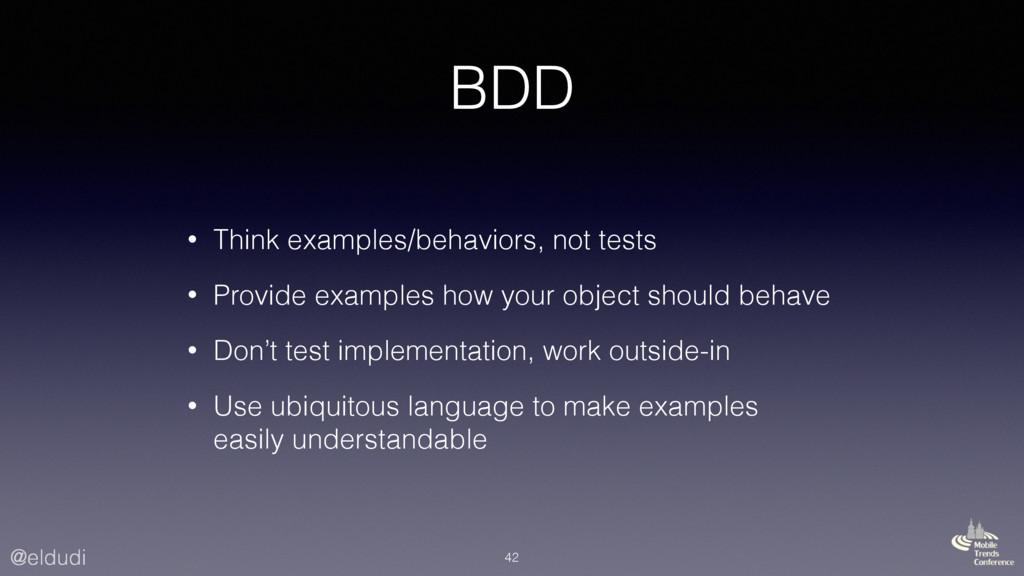 @eldudi BDD • Think examples/behaviors, not tes...