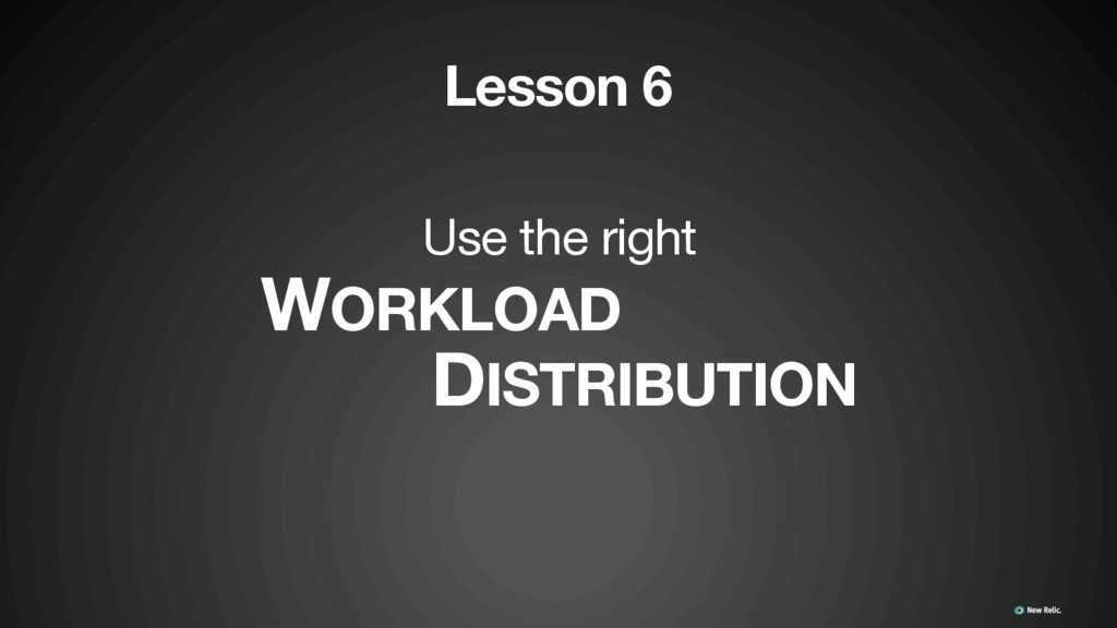 Lesson 6 Use the right  WORKLOAD DISTRIBUTION