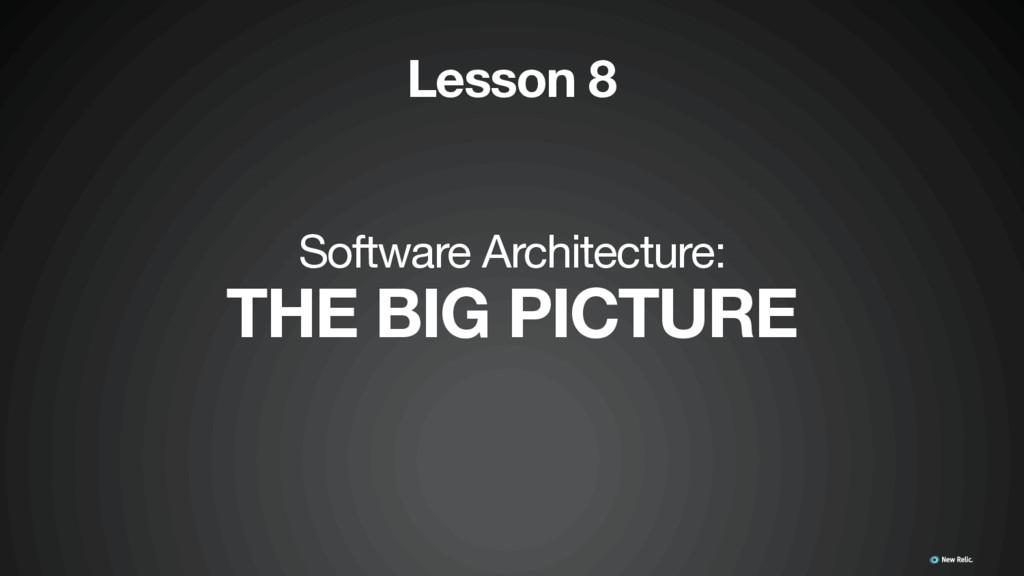 Software Architecture:  THE BIG PICTURE Lesson 8