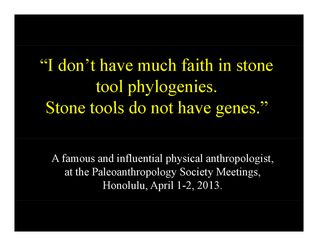 """""""I don't have much faith in stone tool phylogen..."""
