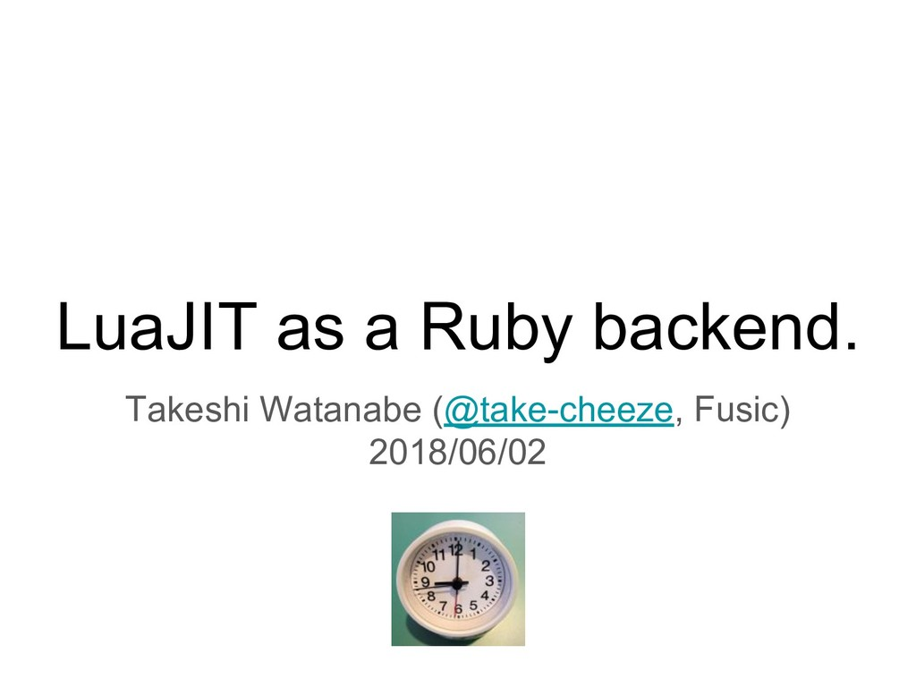 LuaJIT as a Ruby backend. Takeshi Watanabe (@ta...