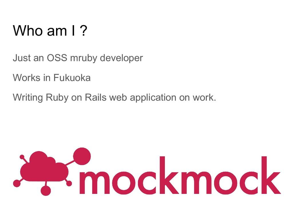 Just an OSS mruby developer Works in Fukuoka Wr...
