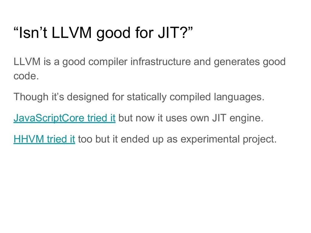 """Isn't LLVM good for JIT?"" LLVM is a good compi..."