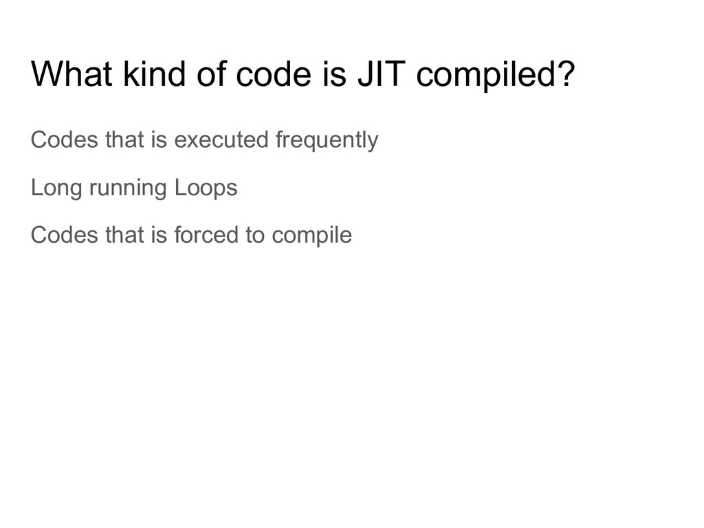 What kind of code is JIT compiled? Codes that i...
