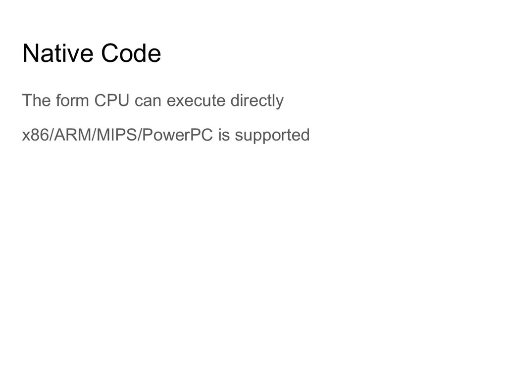 Native Code The form CPU can execute directly x...