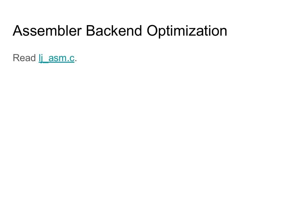Assembler Backend Optimization Read lj_asm.c.