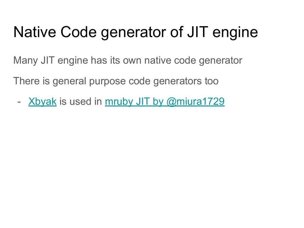 Native Code generator of JIT engine Many JIT en...