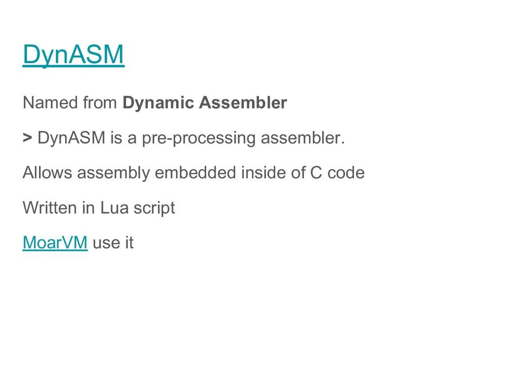 DynASM Named from Dynamic Assembler > DynASM is...