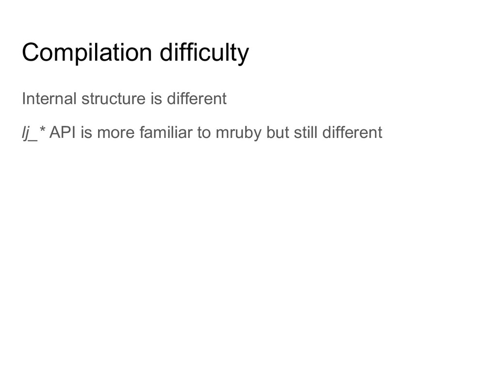 Compilation difficulty Internal structure is di...