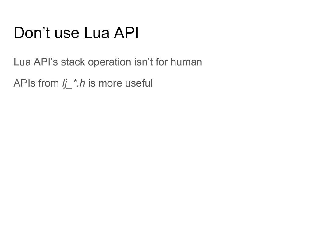 Don't use Lua API Lua API's stack operation isn...