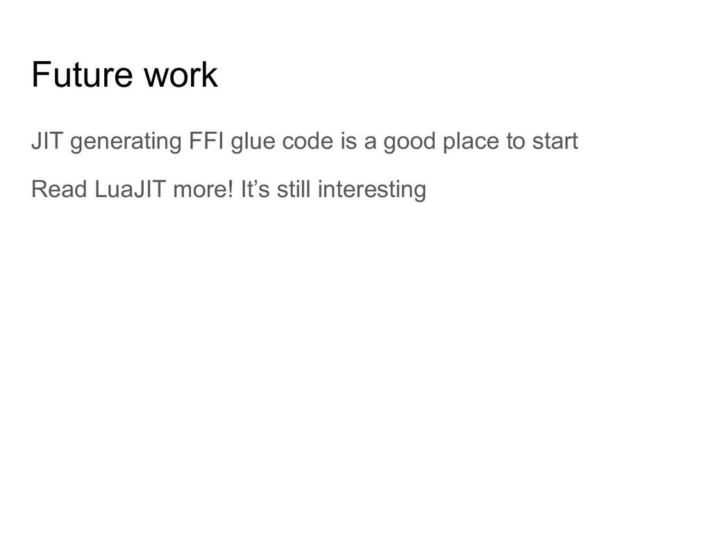 Future work JIT generating FFI glue code is a g...