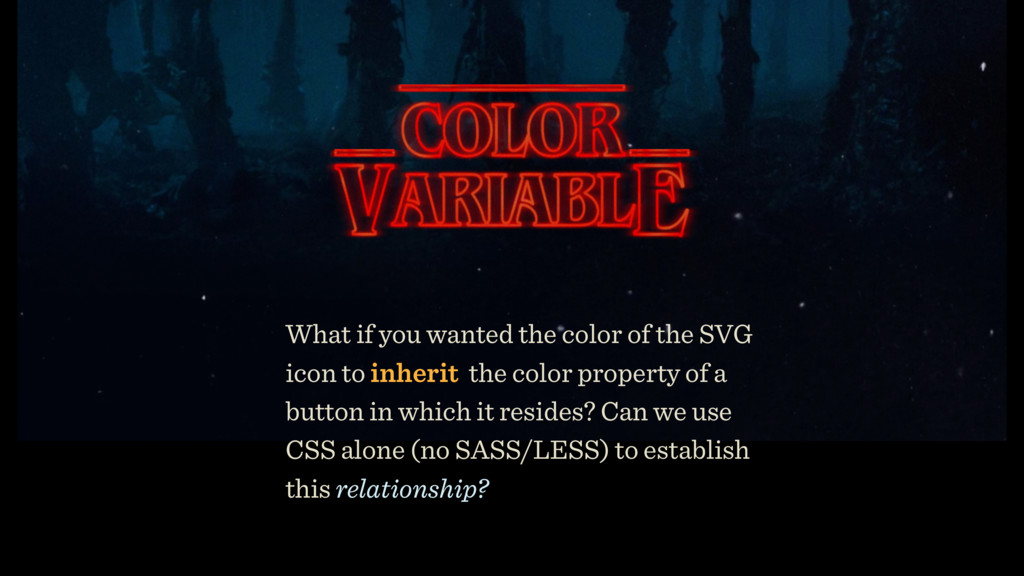 What if you wanted the color of the SVG icon to...