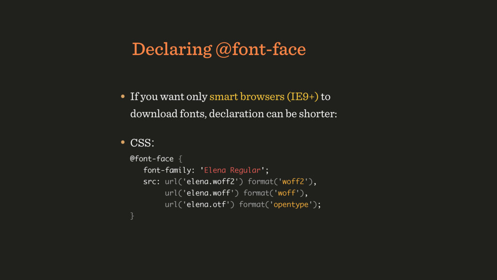 Declaring @font-face • If you want only smart b...