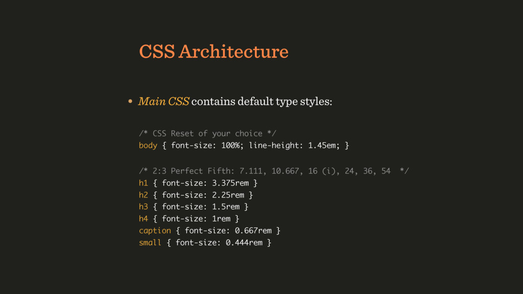 CSS Architecture • Main CSS contains default ty...