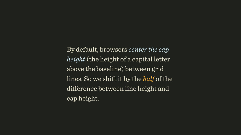 By default, browsers center the cap height (the...