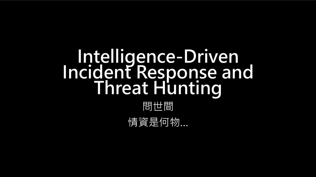 Intelligence-Driven Incident Response and Threa...