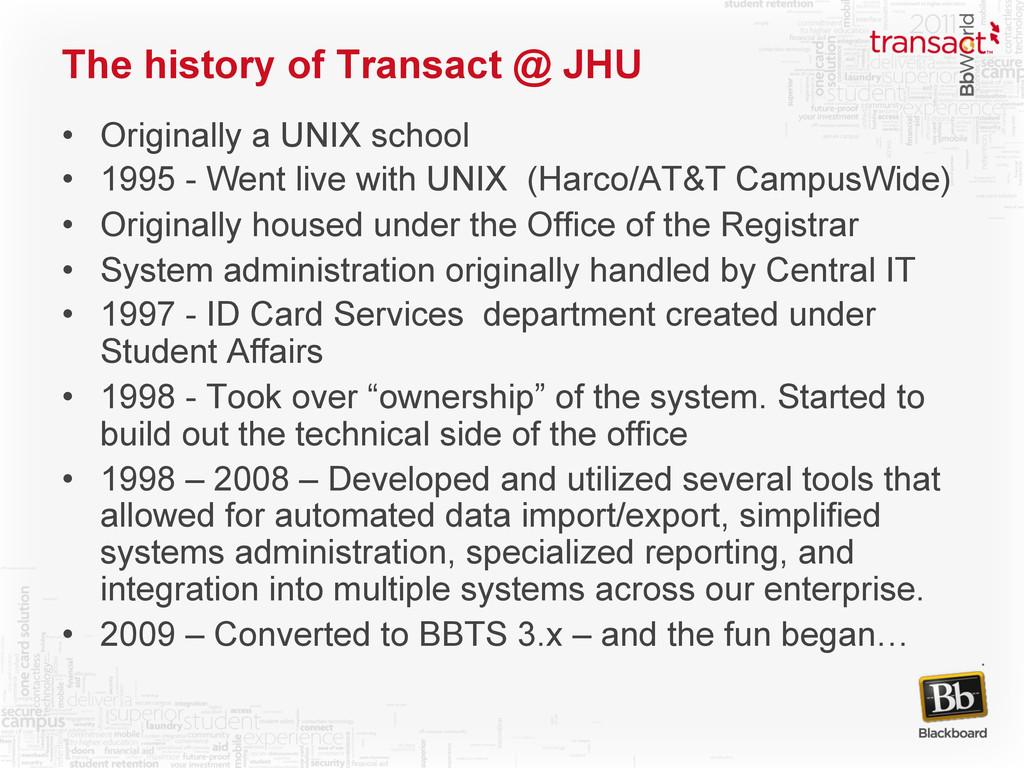 The history of Transact @ JHU • Originally a U...